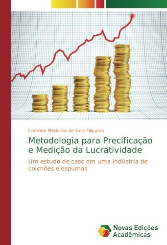 Metodologia para Precificação e Medição da Lucratividade: Um estudo de caso em uma indústria de colchões e espumas