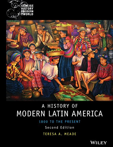 History of Modern Latin America: 1800 to the Present, 2nd Edition (Wiley Blackwell Concise History of the Modern World)