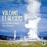 Volcans et geysers - le souffle chaud des âbimes : Geysers fumants et volcans incandescents - des spectacles naturels à couper le souffle. Calendrier mural 2017