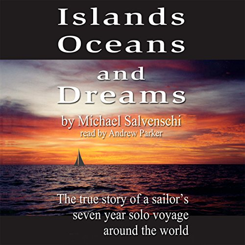 Islands, Oceans and Dreams: The True Story of a Sailor's Seven Year Solo Voyage Around the World Audiobook [Free Download by Trial] thumbnail