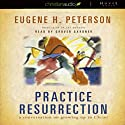 Practice Resurrection: A Conversation on Growing Up in Christ Audiobook by Eugene Peterson Narrated by Grover Gardner