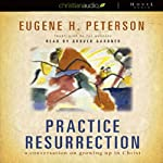 Practice Resurrection: A Conversation on Growing Up in Christ | Eugene Peterson