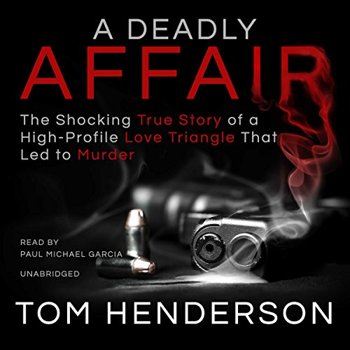 A Deadly Affair: The Shocking True Story of a High Profile Love Triangle That Led to Murder Audiobook [Free Download by Trial] thumbnail