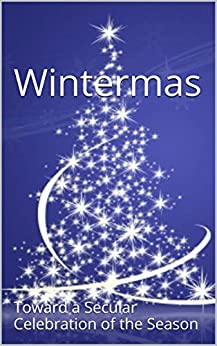Wintermas: Toward a Secular Celebration of the Season by [Harold, Michael]