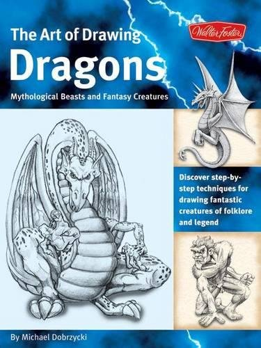 The Art of Drawing Dragons: Discover step-by-step techniques for drawing fantastic creatures of folklore and legend (The Collectors (Art Collector)