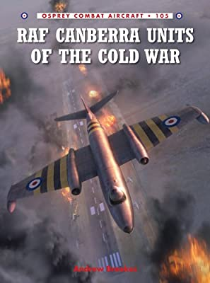 RAF Canberra Units of the Cold War (Combat Aircraft Book 105)