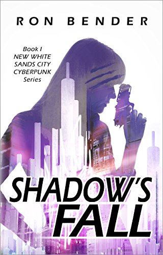 Shadow's Fall: New White Sands City Cyberpunk Book 1 by [Bender, Ron]