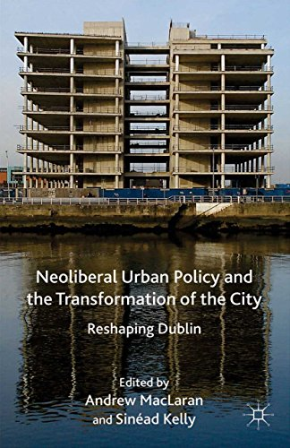 Neoliberal Urban Policy and the Transformation of the City: Reshaping Dublin (English Edition)