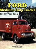 Ford Medium-Duty Trucks, 1917-1998, Paul Mclaughlin, 158388162X