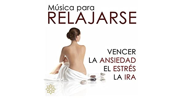 Musica para Relajarse - Música para Vencer la Ansiedad, el Estrés y ...
