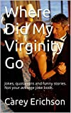 Where Did My Virginity Go: Hilarious jokes, great quotations and funny stories. (Carey Erichson Joke Books Book 10)