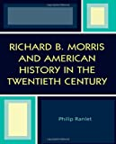 Richard B. Morris and American History in the Twentieth Century, Philip Ranlet, 0761829172
