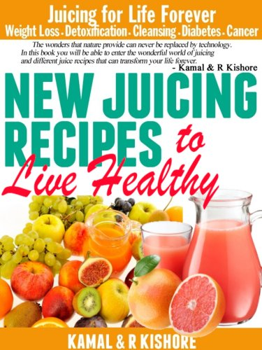 New Juicing Recipes to Live Healthy: Best Vegetables & Fruits Juicing Diet Book for Weight Loss,Fasting, Detoxification, Diabetes, Cleanse & Cancer(Updated)