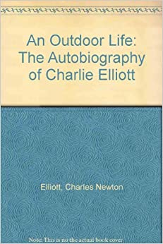 An Outdoor Life: The Autobiography of Charlie Elliott
