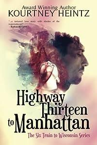 Highway Thirteen to Manhattan (The Six Train to Wisconsin Series) (Volume 2)