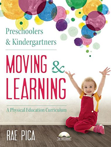 Preschoolers and Kindergartners Moving and Learning: A Physical Education Curriculum (Moving & (Early Elementary Activities)