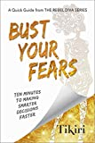 Bust Your Fears: A personal guide to making smarter decisions faster (Rebel Diva Workbooks Book 1)