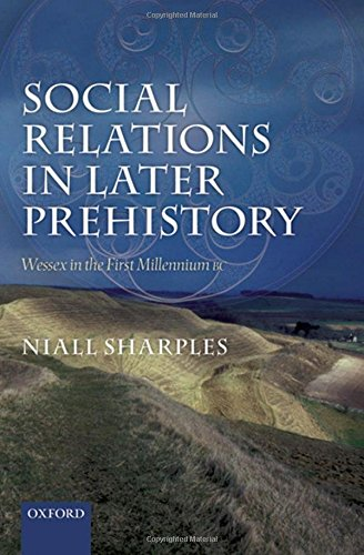 Social Relations in Later Prehistory: Wessex in the First Millennium BC