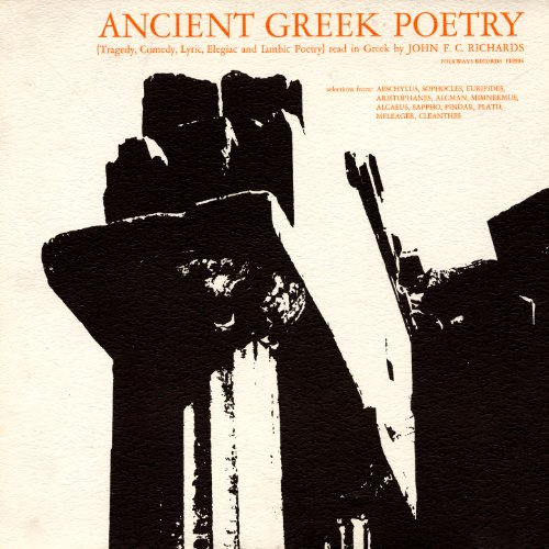Ancient Greek Poetry - Tragedy, Comedy, Lyric, Elegiac and Iambic Poetry: Read in Greek by John F.C. Richards