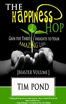 The Happiness Hop - Gain the Three Insights to Your Amazing Life (Master Volume) (The Happiness Hop Collection Book 4) by [Pond, Tim]