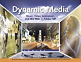 Dynamic Media: Music, Video, Animation, and the Web in Adobe PDF