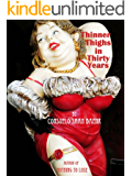Thinner Thighs In Thirty Years (Kindle Single)