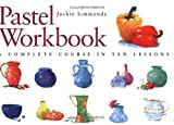 Pastel Workbook: A Complete Course in Ten Lessons