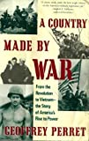 Country Made by War, Geoffrey Perret, 0679726985