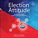 Election Attitude: How Internet Voting Leads to a Stronger Democracy   John R. Patrick