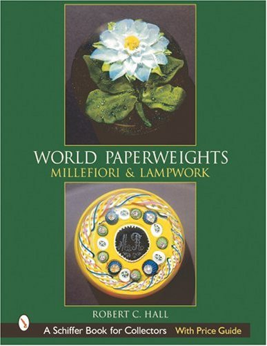 World Paperweights: Millefiori and Lampwork (Schiffer Book for Collectors with Price Guide)