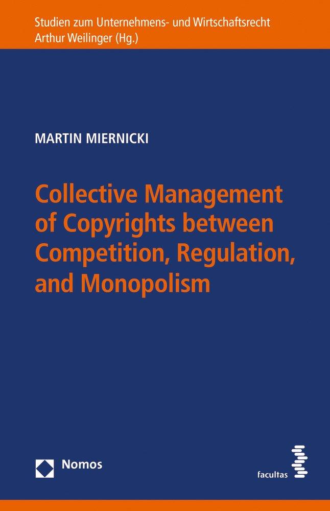 Read Online Collective Management of Copyrights between Competition, Regulation, and Monopolism: A Comparison of European and U.S. Approaches to Collective ... Zum Unternehmens- Und Wirtschaftsrecht) ebook