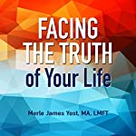 Facing the Truth of Your Life | Merle Yost