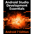 Android Studio Development Essentials - Android 7 Edition: Learn to Develop Android 7 Apps with Android Studio 2.2