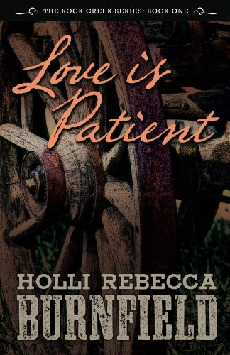 Love is Patient (The Rock Creek Series Book 1) by [Burnfield, Holli Rebecca]