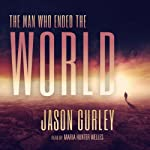 The Man Who Ended the World | Jason Gurley