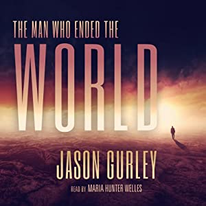 The Man Who Ended the World Audiobook
