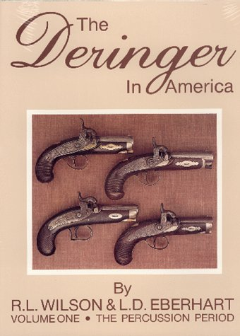 The Deringer in America: Volume 1: The Percussion Period (The Best Derringer Pistol)