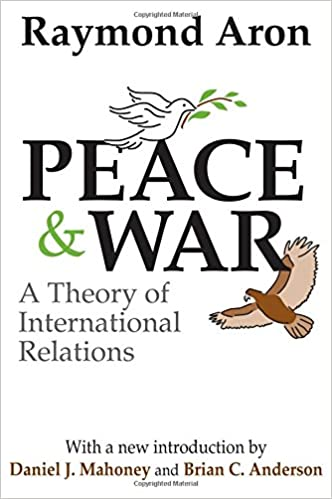 Peace and War: A Theory of International Relations: Raymond Aron