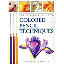 The Complete Guide to Colored Pencil Techniques