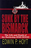 Sunk by the Bismarck : The Life and Death of the Battleship HMS Hood, Hoyt, Edwin P., 0783896174