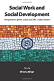 Social Work and Social Development : Perspecives from India and the United States, Singh, Shweta, 1933478667