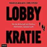 Lobbykratie: Wie die Wirtschaft sich Einfluss, Mehrheit, Gesetze kauft | Markus Balser,Uwe Ritzer