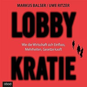 Lobbykratie: Wie die Wirtschaft sich Einfluss, Mehrheit, Gesetze kauft Hörbuch