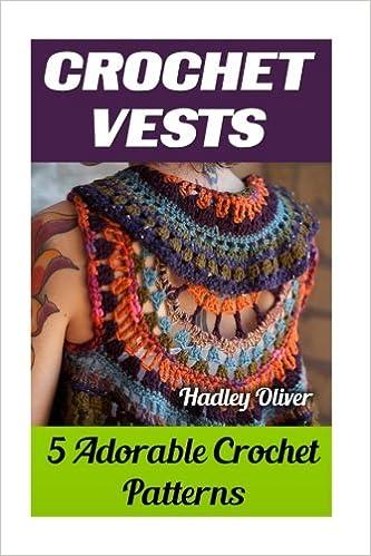Crochet Vests 5 Adorable Crochet Patterns Hadley Oliver