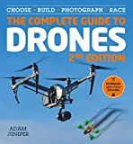 The Complete Guide to Drones, Extended and Fully Updated 2nd Edition: Choose, Build, Photograph, Race