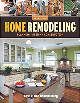 Home Remodeling Planning Design Construction Editors Of Fine Homebuilding 9781600854286 Amazon Com Books