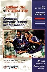 La formation du footballeur : comment devenir joueur professionnel. 25 ans d'expérience d'un formateur dans le football français