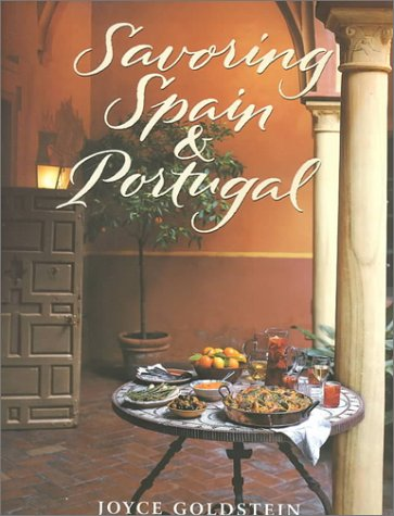 Savoring Spain & Portugal: Recipes and Reflections on Iberian Cooking (The Savoring Series) by Joyce Esersky Goldstein, Chuck Williams
