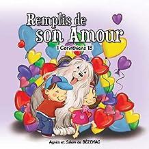 Remplis de son amour: 1 Corinthiens 13 (Chapitres de la Bible pour enfants t. 6) (French Edition)