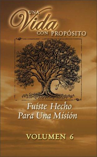 Una Vida con Propósito: Serie Para Grupos Pequeños: 6 - La Misión de Tu Vida (Spanish Edition) by Vida